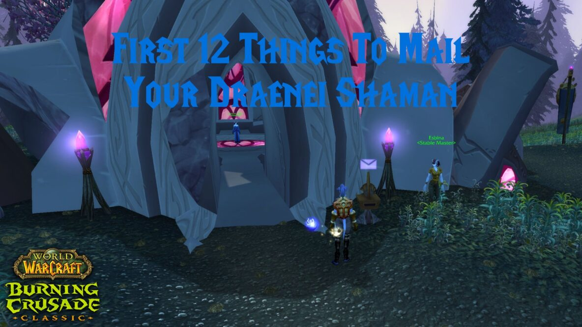 First 12 Things To Mail Your Draenei Shaman
